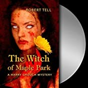 The Witch of Maple Park: A Harry Grouch Mystery, Book 1 | Robert Tell