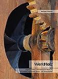 Werkholz: Eigenschaften und historische Nutzung 60 mitteleuropäischer Baum- und Straucharten