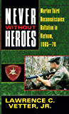 Never Without Heroes: Marine Third Reconnaissance Battalion in Vietnam, 1965-70