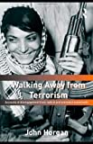 Walking Away from Terrorism : Accounts of Disengagement from Radical and Extremist Movements, Horgan, John, 0415439434