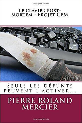 Lire en ligne Le clavier post-mortem - Projet CPM: Seuls les défunts peuvent l'activer. epub pdf