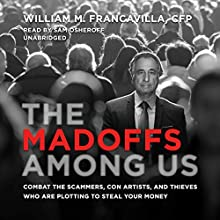The Madoffs Among Us Audiobook by William M. Francavilla CFP Narrated by Sam Osheroff