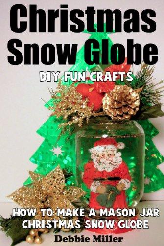 Christmas Snow Globe Fun Diy Crafts How To Make A Mason Jar Snow