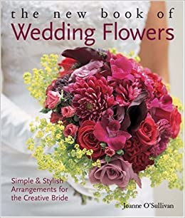 The New Book of Wedding Flowers: Simple & Stylish Arrangements for ...