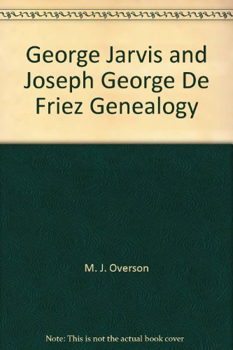 George Jarvis and Joseph George De Friez Genealogy