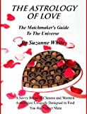 THE ASTROLOGY OF LOVE: THE MATCHMAKER'S GUIDE TO THE UNIVERSE