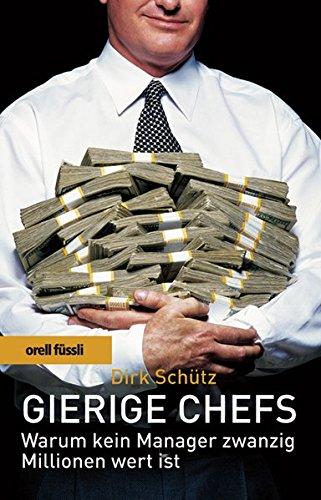 Gierige Chefs: Warum kein Manager 20 Millionen wert ist Taschenbuch – 1. März 2005 Dirk Schütz Orell Fuessli 3280051371 Allgemeines