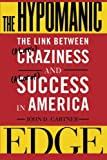 Book cover image for The Hypomanic Edge: The Link Between (A Little) Craziness and (A Lot of) Success in America