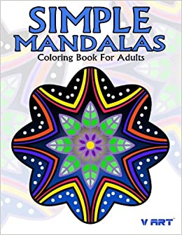 Simple Mandalas Coloring Book For Adults Easy Mandala Patterns Beginner Or Kid Amazoncouk V Art 9781546763628 Books