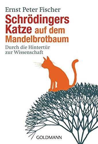 Schrödingers Katze auf dem Mandelbrotbaum: Durch die Hintertür zur Wissenschaft