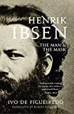 Henrik Ibsen: The Man and the Mask