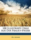 100 Illustrirte Fälle Aus der Frauen-Praxis, Auvard, 1147929033