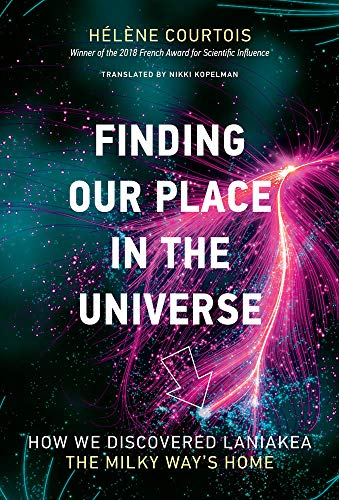 Finding Our Place in the Universe: How We Discovered Laniakea—the Milky Way's Home (The MIT Press) por Hélène Courtois,Nikki Kopelman