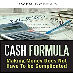 Cash Formula: Making Money Does Not Have to Be Complicated