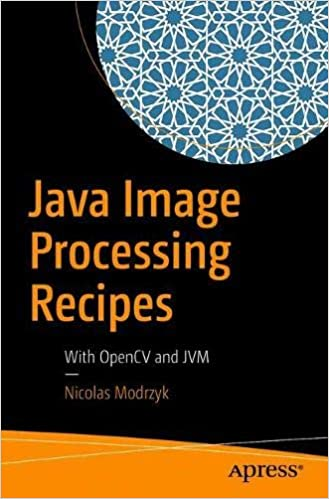Java image processing recipes: with opencv and jvm: nicolas.