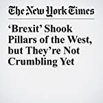 'Brexit' Shook Pillars of the West, but They're Not Crumbling Yet | Steven Erlanger