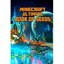 Minecraft: Ultimate Book of Seeds: Discover All Unbelievable Worlds Minecraft Has to Offer! by Steve Kid (2016-10-05)