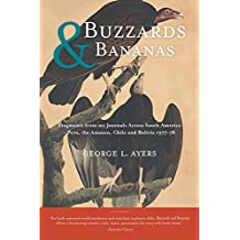Buzzards and Bananas: Fragments from my Journals Across South America - Peru, the Amazon, Chile and Bolivia 1977-78