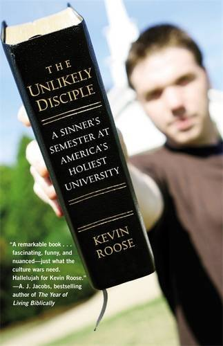 The Unlikely Disciple: A Sinner's Semester at America's Holiest University by Kevin Roose (2010-06-03)