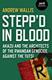 "Andrew Wallis, ""Stepp'd in Blood:  Akazu and the Architects of the Rwandan Genocide Against the Tutsis"" (Zero Books, 2019)"