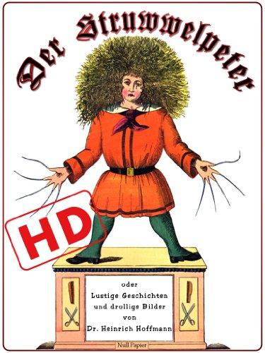 Download Der Struwwelpeter oder lustige Geschichten und drollige Bilder (Hochauflösend): Optimiert für digitale Lesegeräte (HD) (Märchen bei Null Papier) (German Edition) Pdf