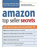 Amazon Top Seller Secrets: Inside Tips From Amazon's Most Successful Sellers