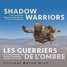 Shadow Warriors / Les Guerriers de l'Ombre: The Canadian Special Operations Forces Command / Le Commandement des Forces d'Opérations Spéciales du Canada