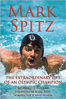 Mark Spitz: The Extraordinary Life of an Olympic Champion: Richard J