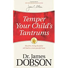 Temper Your Child's Tantrums: How Firm, Loving Discipline Will Lead to a More Peaceful Home