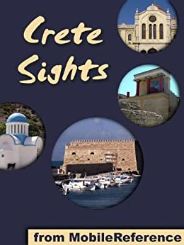 Crete Sights 2011: a travel guide to the top 20 attractions and beaches in Crete, Greece (Mobi Sights) by [MobileReference]