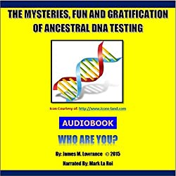 The Mysteries, Fun and Gratification of Ancestral DNA Testing