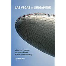 Las Vegas in Singapore: Violence, Progress and the Crisis of Nationalist Modernity