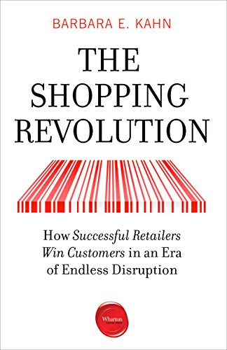 7adbe4a49b8 The Shopping Revolution  How Successful Retailers Win Customers in an Era  of Endless Disruption by