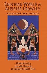 The Enochian World of Aleister Crowley: Enochian Sex Magick