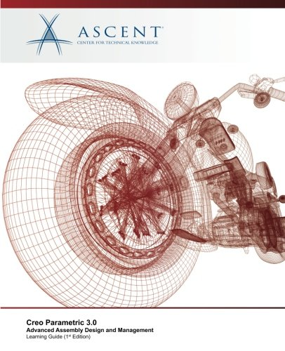 Creo Parametric 3.0: Advanced Assembly Design and (Advanced Technical Training)