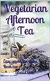 Vegetarian Afternoon Tea: Easy vegetarian series. Book Two
