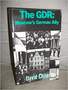 Book German Democratic Republic: Moscow's German Ally by David Childs (1983-03-03)