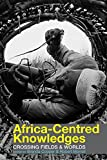 img - for Africa-centred Knowledges: Crossing Fields and Worlds book / textbook / text book