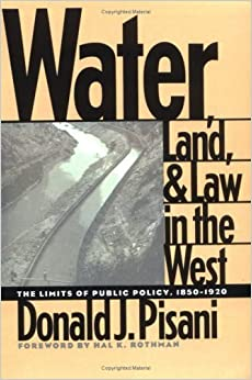 Water, Land, and Law in the West: The Limits of Public Policy (Development of Western Resources) 1st edition by Pisani, Donald J. (1996)