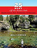 25 Best Off-The-Beaten-Path Montana Fly Fishing Streams--PC
