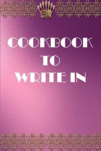 COOKBOOK TO WRITE IN: Blank Recipes journal to write your favorite, Family recipes for gift or keepsake.