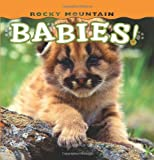 Rocky Mountain Babies! (Babies! (Farcountry Press))