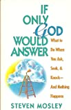 If Only God Would Answer, Steven R. Mosley, 0891097120