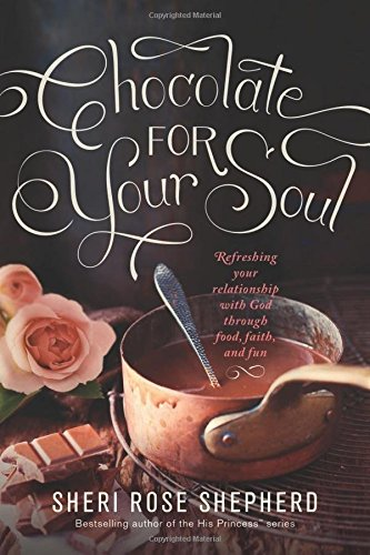 Chocolate for Your Soul: Food, Faith, and Fun to Satisfy Your Deepest ()