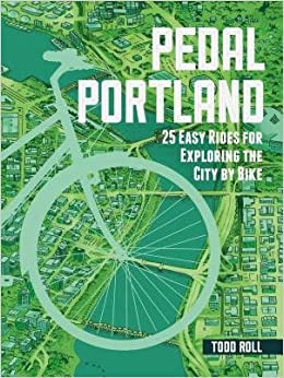 Book [ Pedal Portland: 25 Easy Rides for Exploring the City by Bike Roll, Todd ( Author ) ] { } 2014