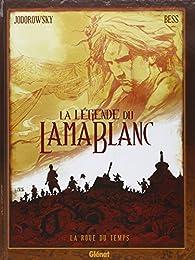 La légende du lama blanc, tome 1 : La Roue du temps par Alejandro Jodorowsky