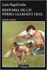 Historia de un perro llamado leal (Spanish Edition): Luis Sepúlveda