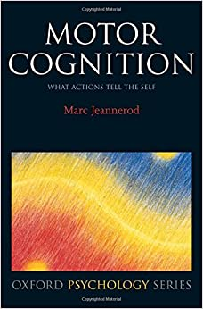 Book Motor Cognition: What Actions Tell to the Self (Oxford Psychology Series)