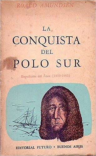 LA CONQUISTA DEL POLO SUR. Expedición del Fram 1910-1912: Amazon ...