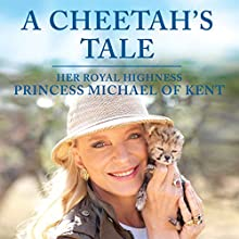 A Cheetah's Tale Audiobook by  HRH Princess Michael of Kent Narrated by  HRH Princess Michael of Kent